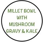 MilletBowlWithMushroomGravy&Kale