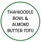 ThaiNoodleBowl&AlmondButterTofu